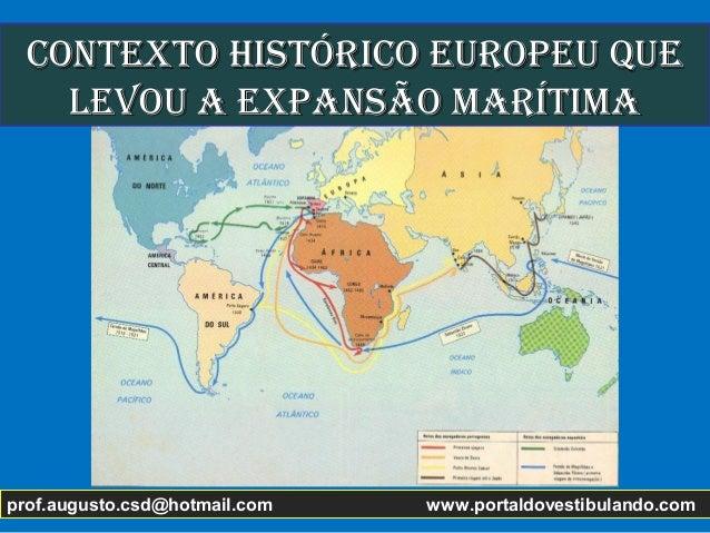 Contexto HIStÓRICo euRopeu queContexto HIStÓRICo euRopeu que levou a expanSão maRítImalevou a expanSão maRítIma prof.augus...