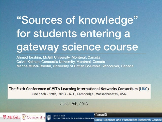 """""""Sources of knowledge""""for students entering agateway science courseAhmed Ibrahim, McGill University, Montreal, CanadaCalvi..."""