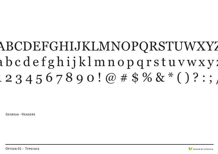 ABCDEFGHIJKLMNOPQRSTUWXYZ abcdefghijklmnopqrstuvwxyz 1234567890!@#$%&*()?:;/   Georgia - Headers      Option 01 - Typeface...