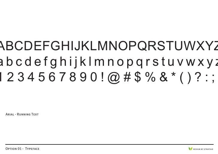 ABCDEFGHIJKLMNOPQRSTUWXYZ abcdefghijklmnopqrstuvwxyz 1234567890!@#$%&*()?:;   Arial - Running Text      Option 01 - Typefa...