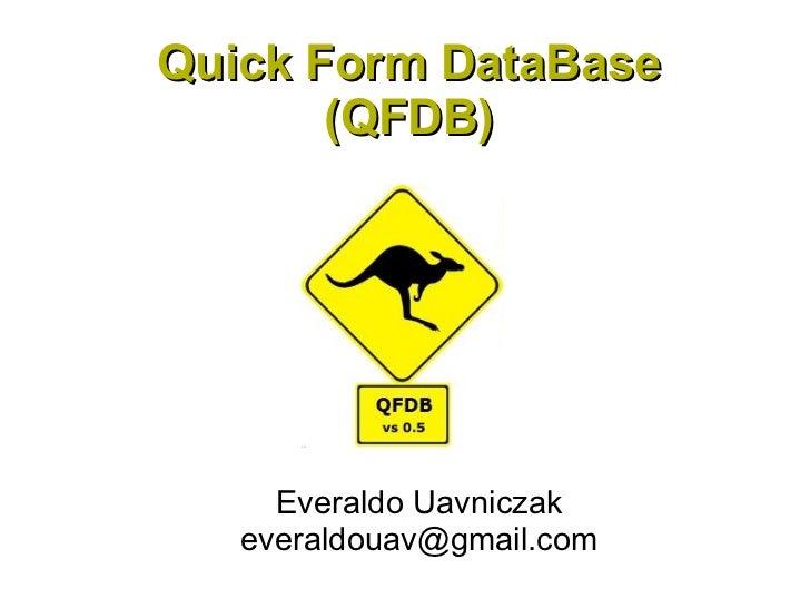 Quick Form DataBase       (QFDB)     Everaldo Uavniczak   everaldouav@gmail.com