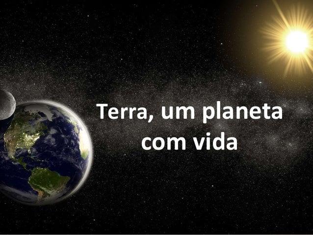 Terra, um planeta  com vida