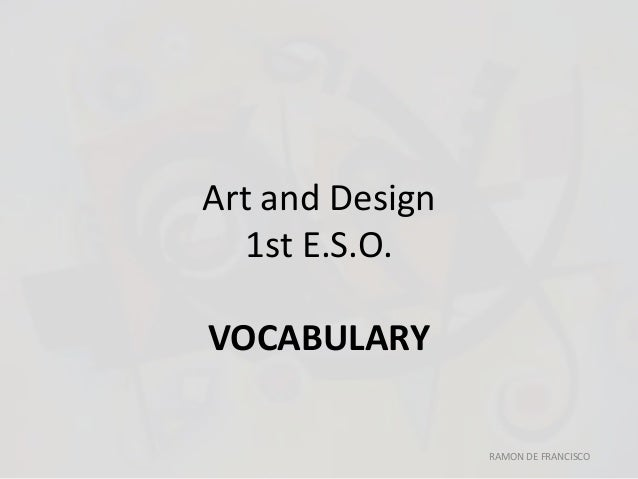 Art and Design  1st E.S.O.  VOCABULARY  RAMON DE FRANCISCO