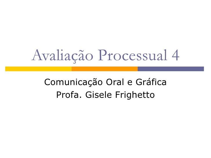 Avaliação Processual 4 Comunicação Oral e Gráfica Profa. Gisele Frighetto