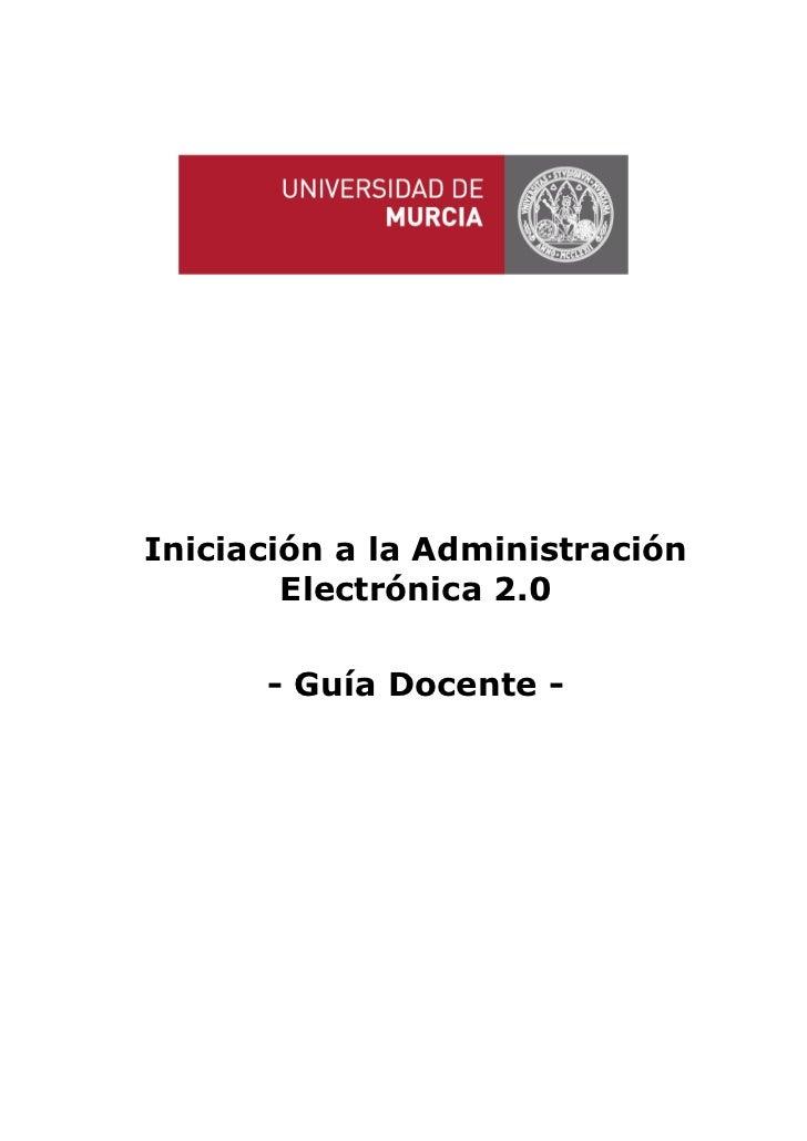 Iniciación a la Administración        Electrónica 2.0      - Guía Docente -