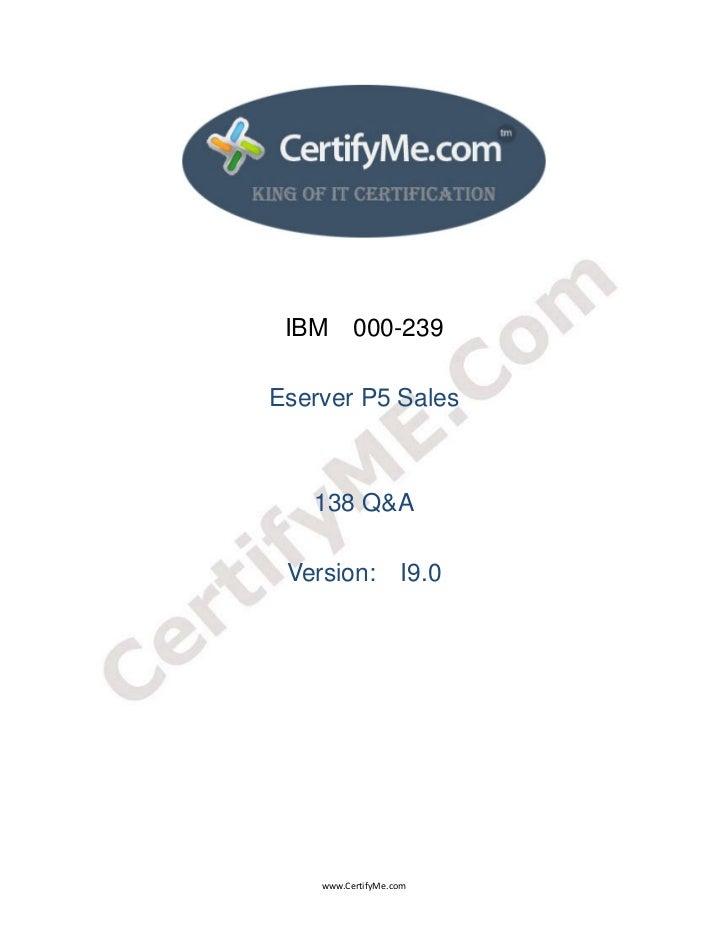 IBM 000-239    Eserver P5 Sales       138 Q&A     Version: I9.0        www.CertifyMe.com