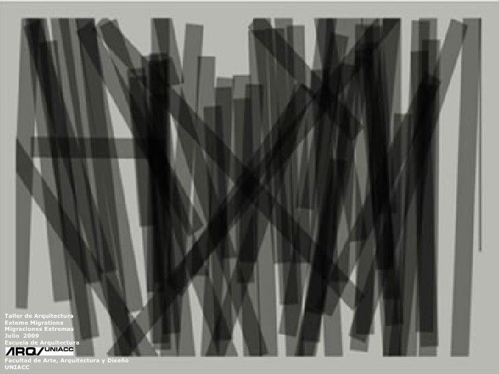 Taller de Arquitectura Exteme Migrations Migraciones Extremas Julio 2009 Escuela de Arquitectura   Facultad de Arte, Arqui...