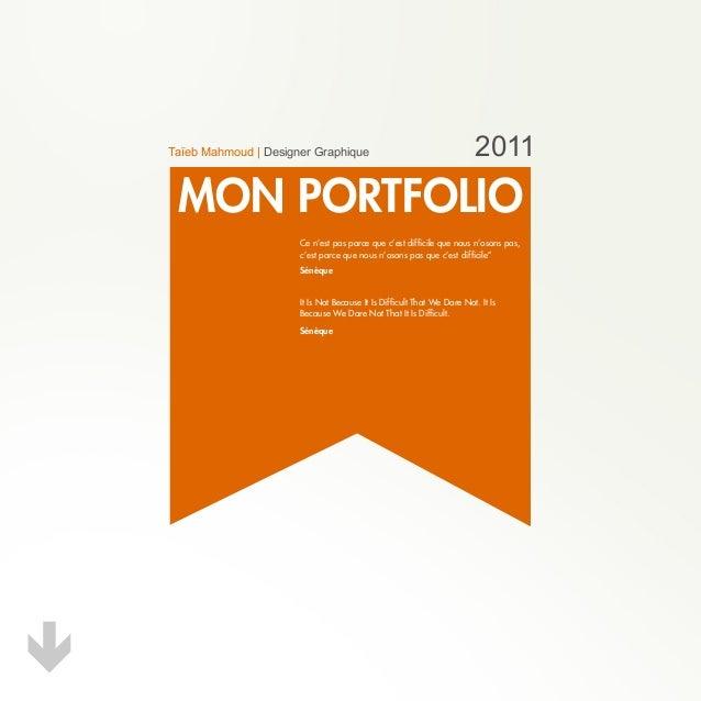 MON PORTFOLIO Taïeb Mahmoud | Designer Graphique 2011 Ce n'est pas parce que c'est difficile que nous n'osons pas, c'est p...