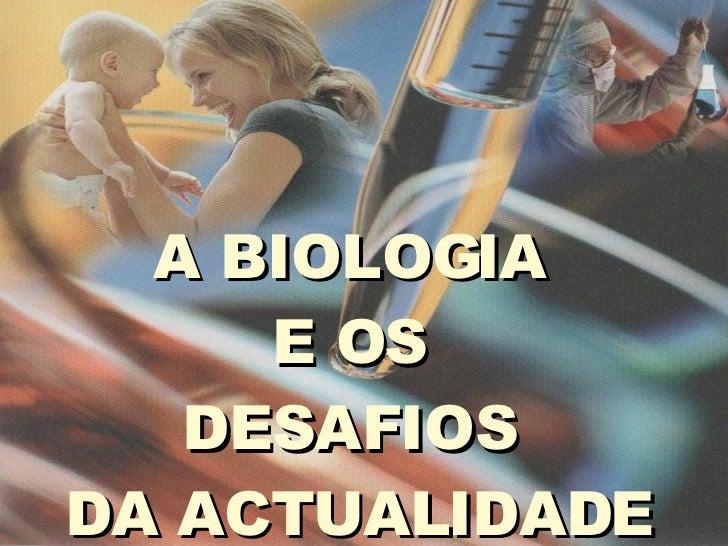 A BIOLOGIA  E OS  DESAFIOS  DA ACTUALIDADE