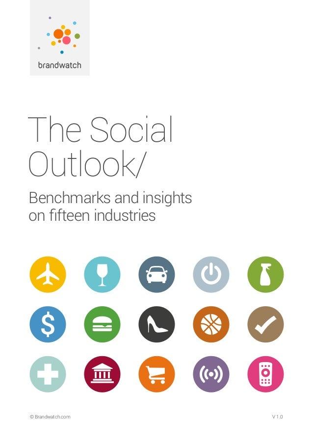 The Social Outlook/ Benchmarks and insights on fifteen industries © Brandwatch.com   1© Brandwatch.com© Brandwatch.com V...