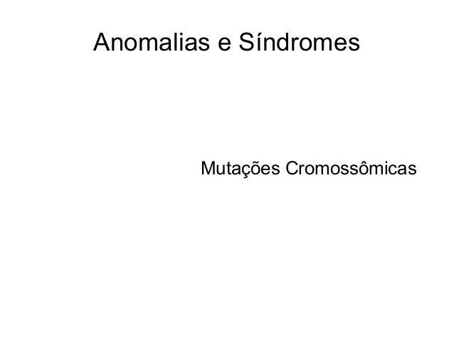 Anomalias e Síndromes Mutações Cromossômicas