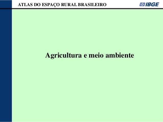 ATLAS DO ESPAÇO RURAL BRASILEIRO         Agricultura e meio ambiente