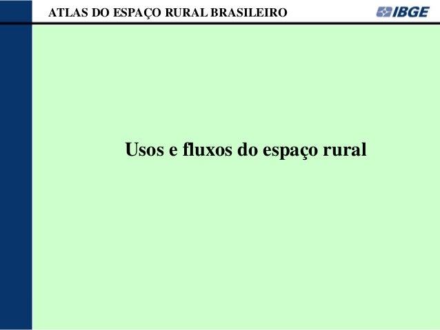 ATLAS DO ESPAÇO RURAL BRASILEIRO          Usos e fluxos do espaço rural