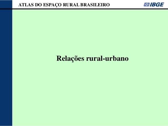 ATLAS DO ESPAÇO RURAL BRASILEIRO             Relações rural-urbano