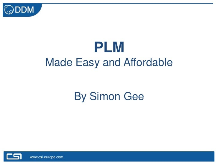 PLM        Made Easy and Affordable                     By Simon Geewww.csi-europe.com