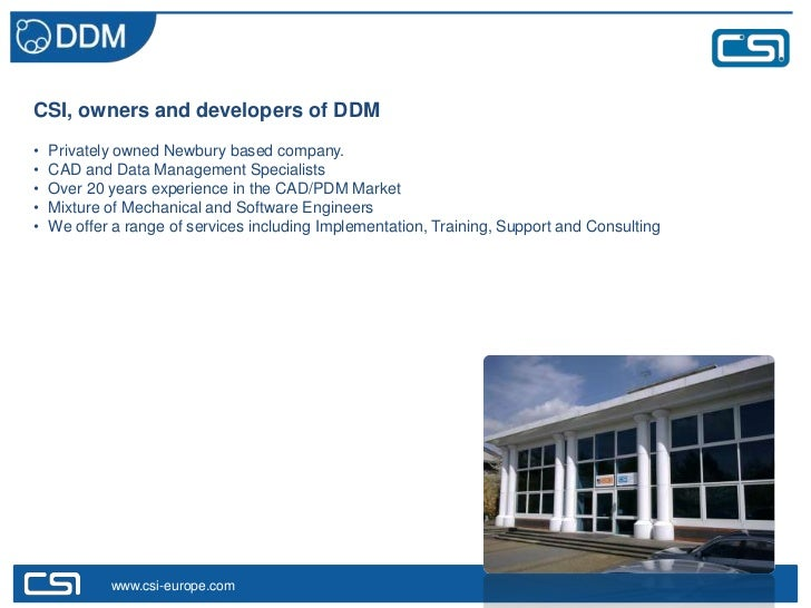 CSI, owners and developers of DDM•   Privately owned Newbury based company.•   CAD and Data Management Specialists•   Over...