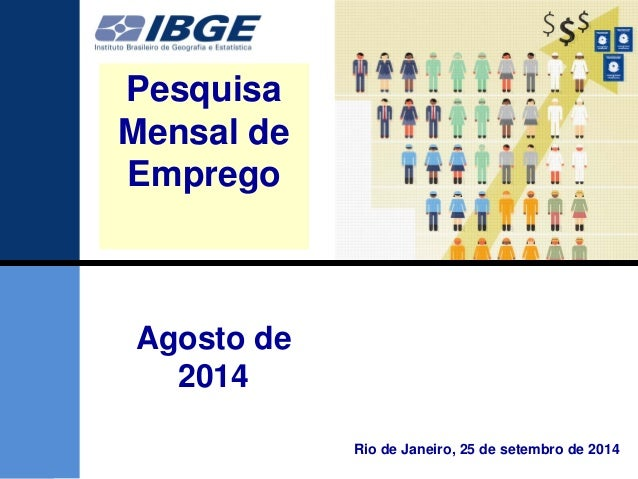 1  1  Agosto de 2014  Pesquisa Mensal de Emprego  Rio de Janeiro, 25 de setembro de 2014