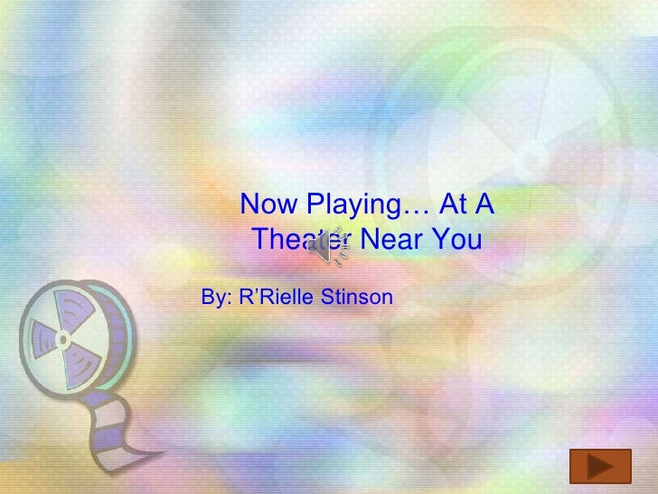 Now Playing… At A     Theater Near YouBy: R'Rielle Stinson