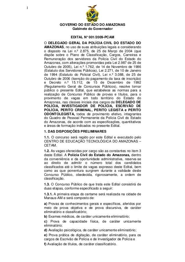 GOVERNO DO ESTADO DO AMAZONAS Gabinete do Governador 1 EDITAL N°001/2009-PCAM O DELEGADO GERAL DA POLÍCIA CIVIL DO ESTADO ...
