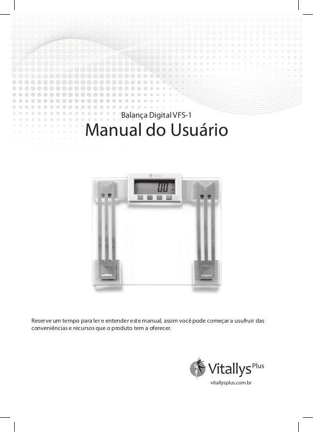 Balança Digital VFS-1 Manual do Usuário Reserve um tempo para ler e entender este manual, assim você pode começar a usufru...