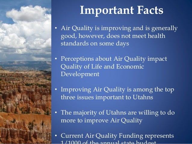 • Air Quality is improving and is generally good, however, does not meet health standards on some days • Perceptions about...