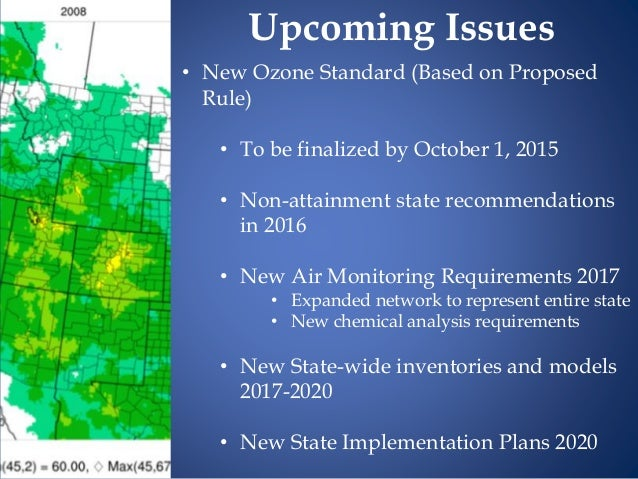 • New Ozone Standard (Based on Proposed Rule) • To be finalized by October 1, 2015 • Non-attainment state recommendations ...