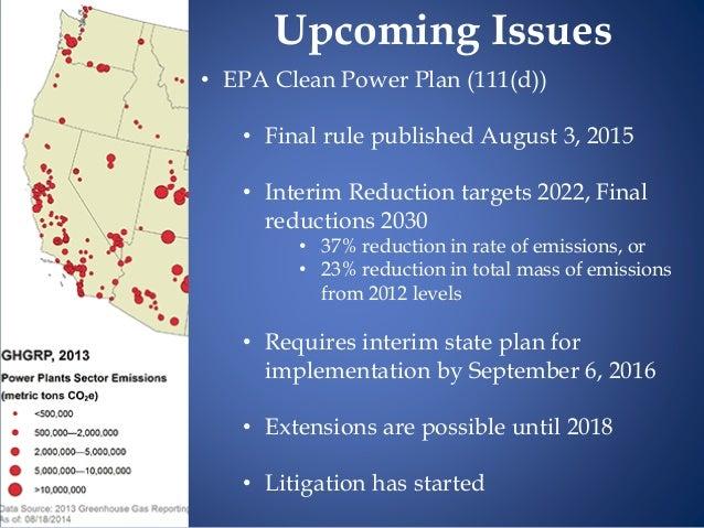 • EPA Clean Power Plan (111(d)) • Final rule published August 3, 2015 • Interim Reduction targets 2022, Final reductions 2...