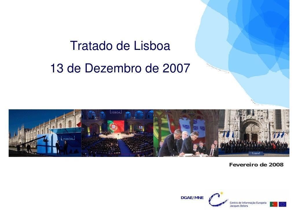 Tratado de Lisboa 13 de Dezembro de 2007                                       Fevereiro de 2008                          ...