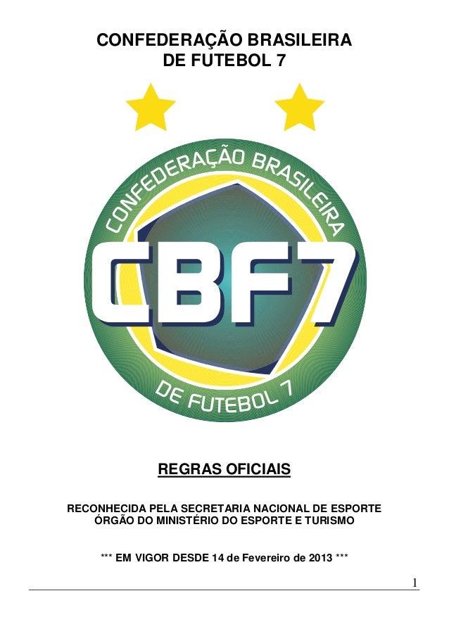 1 CONFEDERAÇÃO BRASILEIRA DE FUTEBOL 7 REGRAS OFICIAIS RECONHECIDA PELA SECRETARIA NACIONAL DE ESPORTE ÓRGÃO DO MINISTÉRIO...