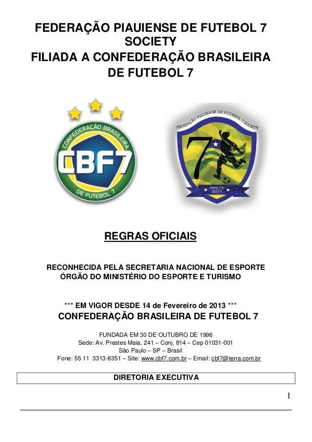 1 FEDERAÇÃO PIAUIENSE DE FUTEBOL 7 SOCIETY FILIADA A CONFEDERAÇÃO BRASILEIRA DE FUTEBOL 7 REGRAS OFICIAIS RECONHECIDA PELA...