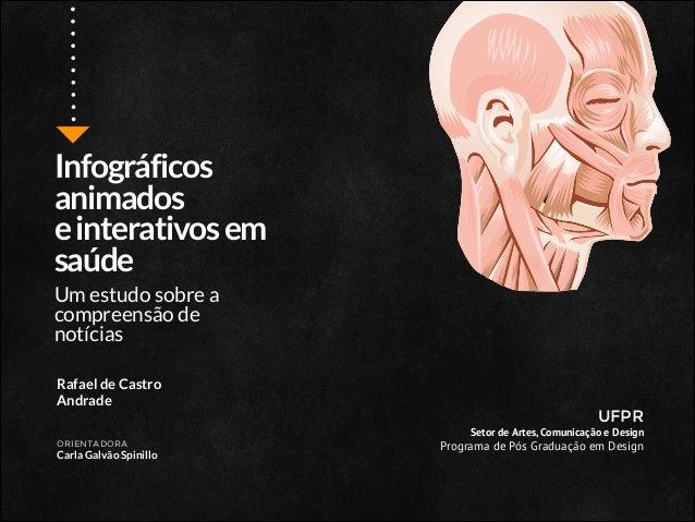 Infográficos animados e interativos em saúde    Um estudo sobre a compreensão de notícias Rafael de Castro Andrade ORIEN...