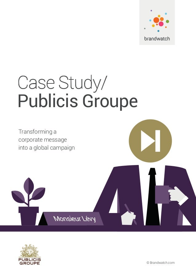 Monsieur Lévy © Brandwatch.com Case Study/ Publicis Groupe Transforming a corporate message into a global campaign