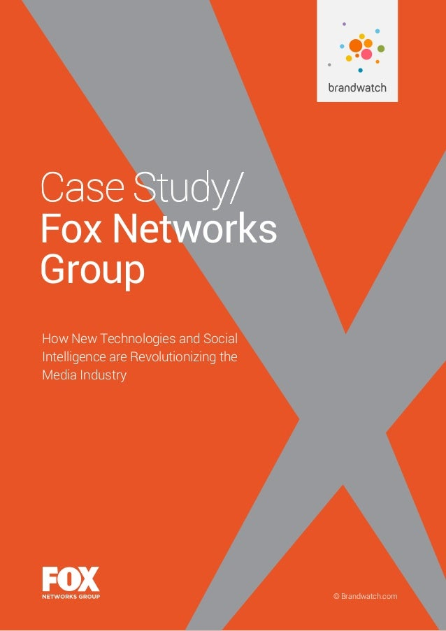 © Brandwatch.com Case Study/ Fox Networks Group How New Technologies and Social Intelligence are Revolutionizing the Media...