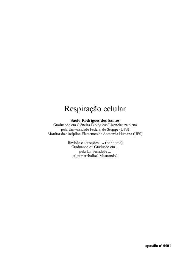 Respiração celularSaulo Rodrigues dos SantosGraduando em Ciências Biológicas/Licenciatura plenapela Universidade Federal d...