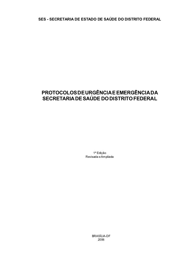 SES - SECRETARIA DE ESTADO DE SAÚDE DO DISTRITO FEDERAL PROTOCOLOS DE URGÊNCIA E EMERGÊNCIA DA SECRETARIA DE SAÚDE DO DIST...
