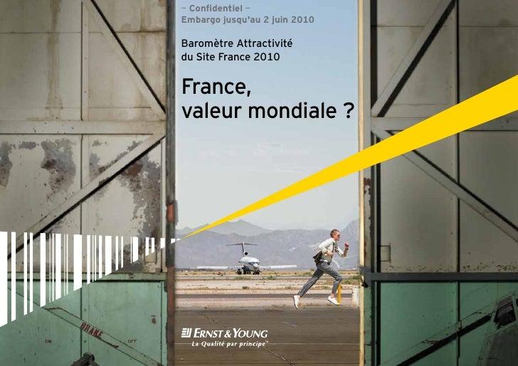 — Confidentiel — Embargo jusqu'au 2 juin 2010  Baromètre Attractivité du Site France 2010   France, valeur mondiale ?