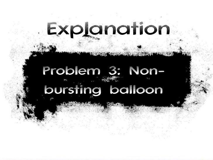 Explanation Problem 3: Non-bursting balloon