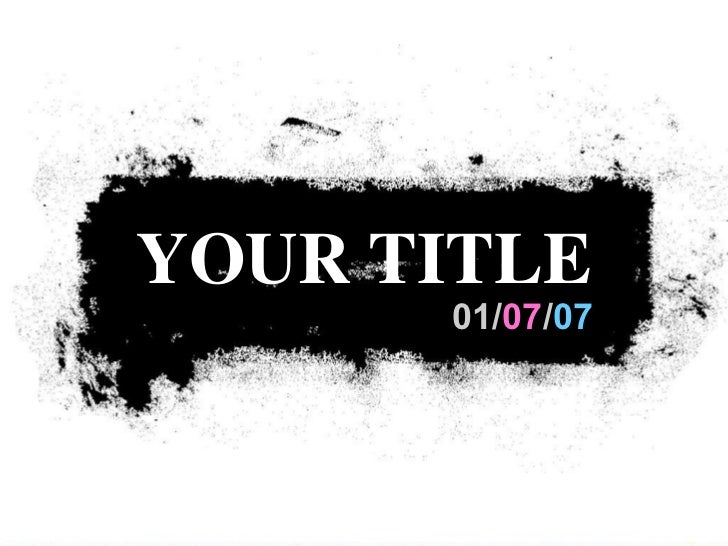 01/ 07 / 07 YOUR TITLE