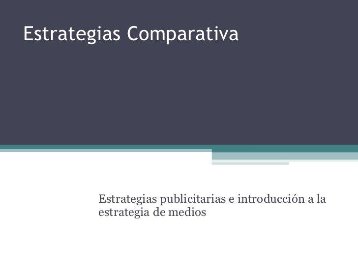 Estrategias Comparativa Estrategias publicitarias e introducción a la estrategia de medios