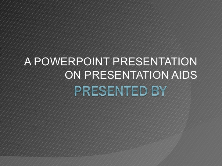 A POWERPOINT PRESENTATION      ON PRESENTATION AIDS            1