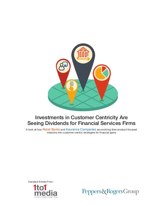 Investments in Customer Centricity Are Seeing Dividends for Financial Services Firms A look at how Retail Banks and Insura...
