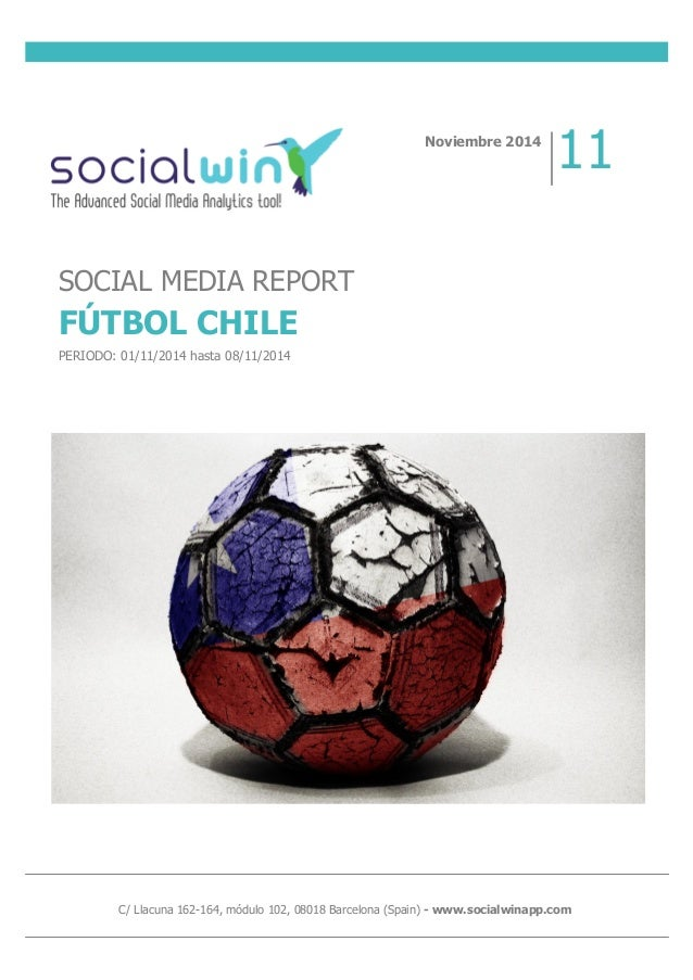 C/ Llacuna 162-164, módulo 102, 08018 Barcelona (Spain) - www.socialwinapp.com SOCIAL MEDIA REPORT FÚTBOL CHILE PERIODO: 0...
