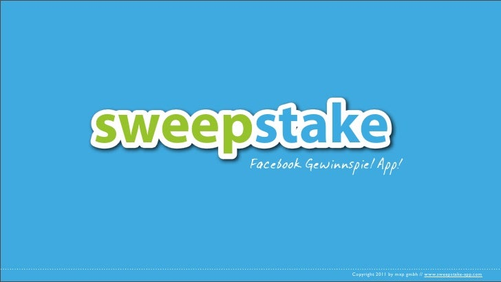 sweepstake     Facebook Gewinnspiel App!                     Copyright 2011 by mxp gmbh // www.sweepstake-app.com