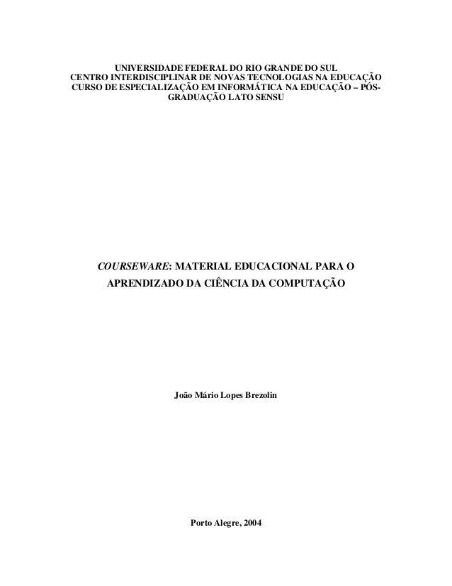 UNIVERSIDADE FEDERAL DO RIO GRANDE DO SUL CENTRO INTERDISCIPLINAR DE NOVAS TECNOLOGIAS NA EDUCAÇÃO CURSO DE ESPECIALIZAÇÃO...