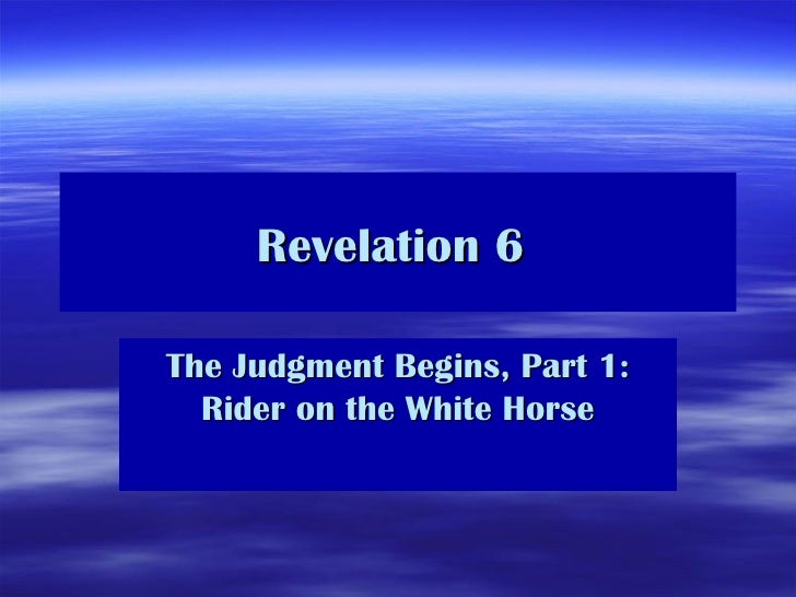 Revelation 6  The Judgment Begins, Part 1: Rider on the White Horse