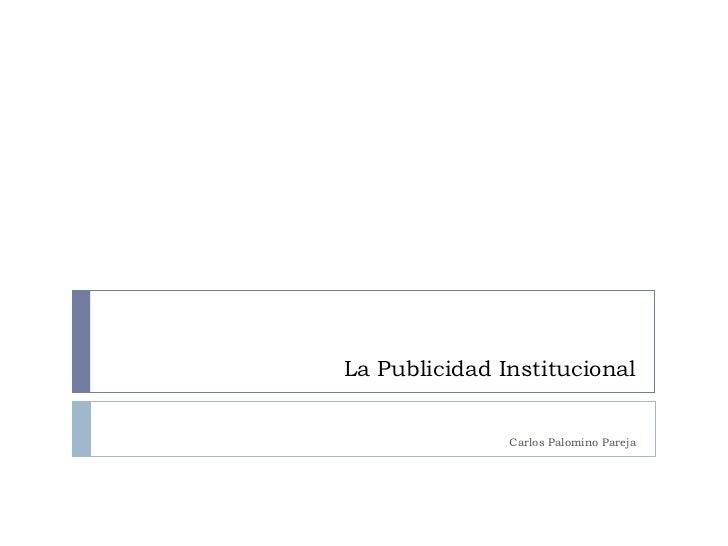 La Publicidad Institucional Carlos Palomino Pareja