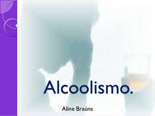 Alcoolismo.  Aline Braúna