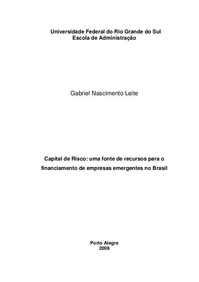 Universidade Federal do Rio Grande do Sul Escola de Administração Gabriel Nascimento Leite Capital de Risco: uma fonte de ...