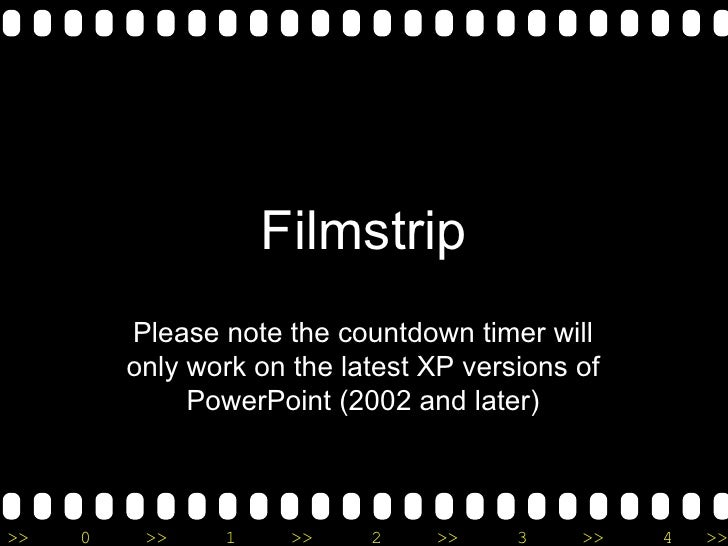 Filmstrip Please note the countdown timer will only work on the latest XP versions of PowerPoint (2002 and later)
