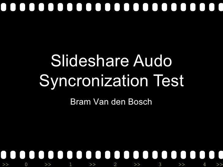 Slideshare Audo Syncronization Test Bram Van den Bosch